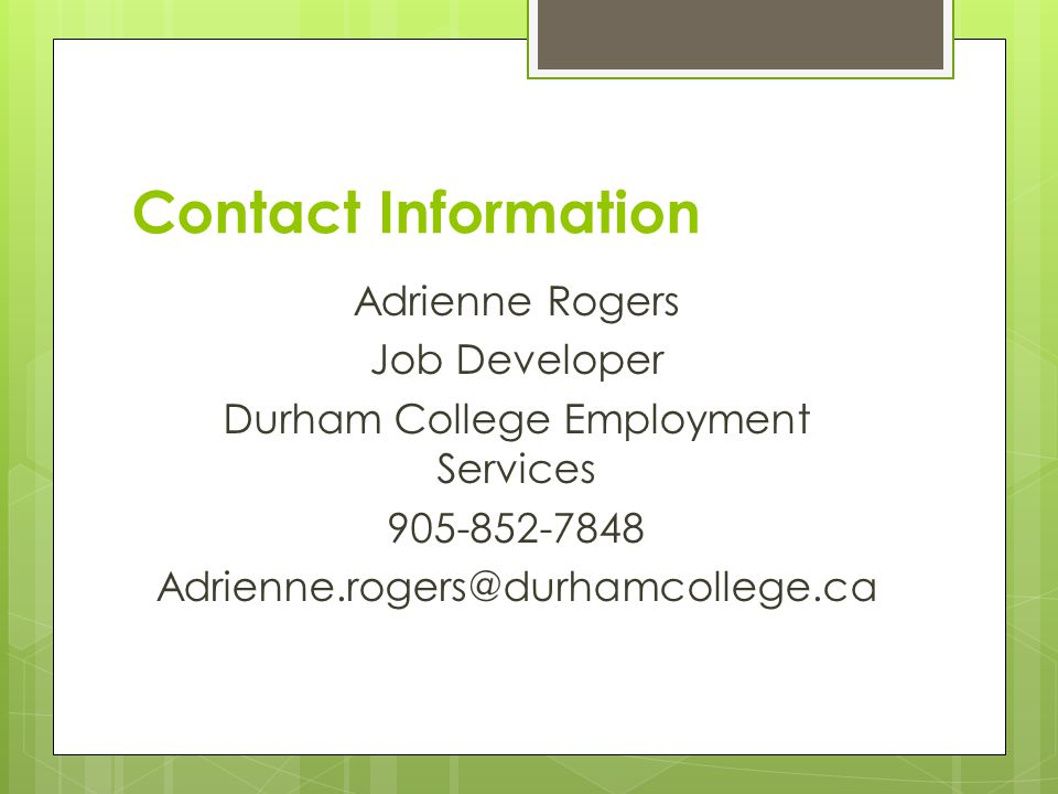 Contact Information Adrienne Rogers Job Developer Durham College Employment Services 905-852-7848 Adrienne.rogers@durhamcollege.ca