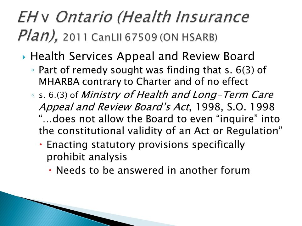  Health Services Appeal and Review Board ◦ Part of remedy sought was finding that s.