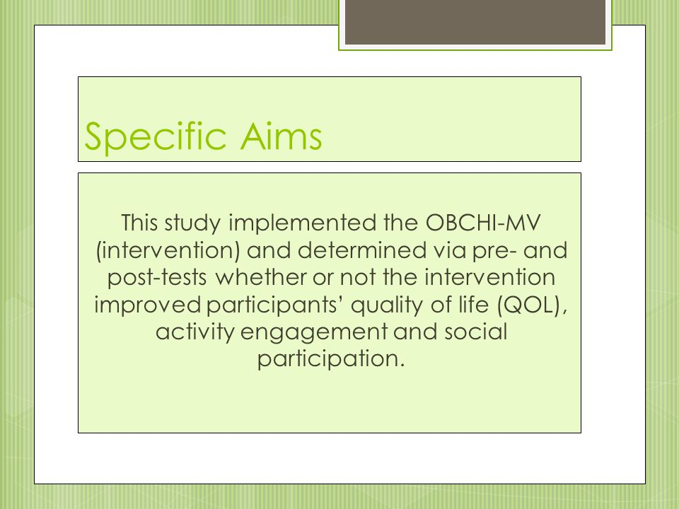 Specific Aims This study implemented the OBCHI-MV (intervention) and determined via pre- and post-tests whether or not the intervention improved participants' quality of life (QOL), activity engagement and social participation.