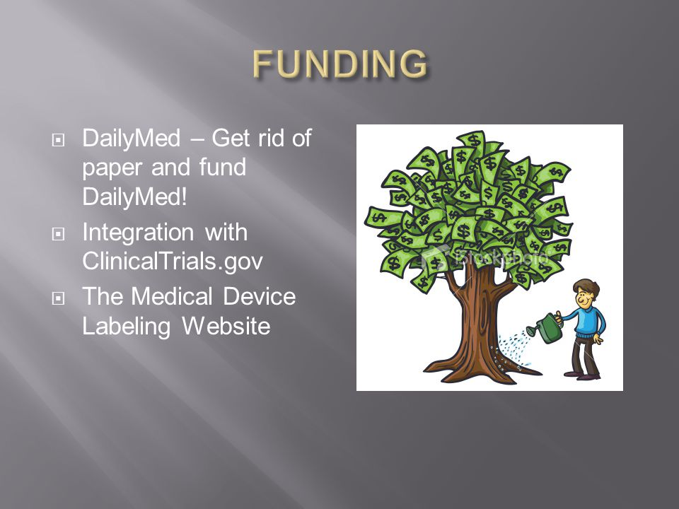  DailyMed – Get rid of paper and fund DailyMed!  Integration with ClinicalTrials.gov  The Medical Device Labeling Website