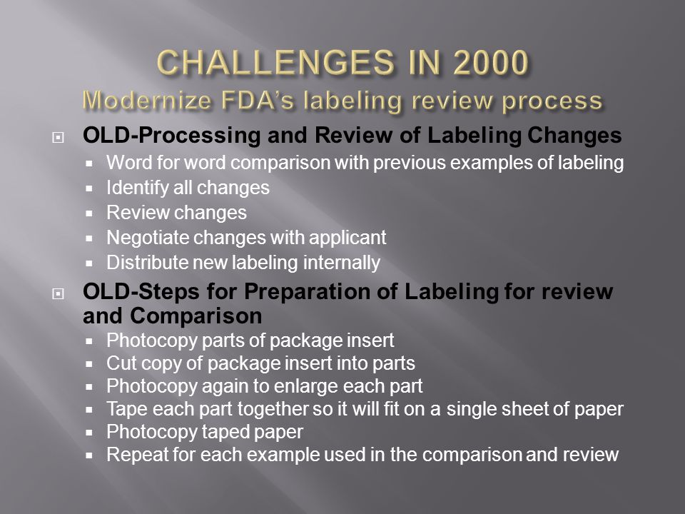  OLD-Processing and Review of Labeling Changes  Word for word comparison with previous examples of labeling  Identify all changes  Review changes