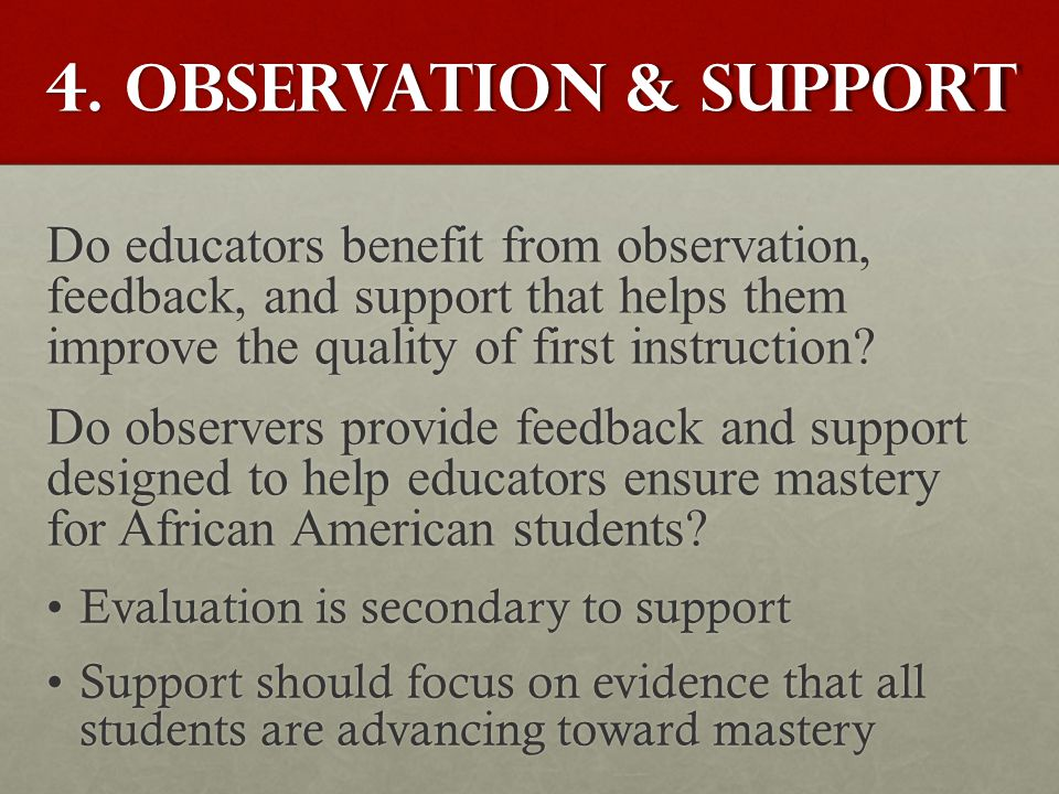 4. Observation & Support Do educators benefit from observation, feedback, and support that helps them improve the quality of first instruction? Do obs