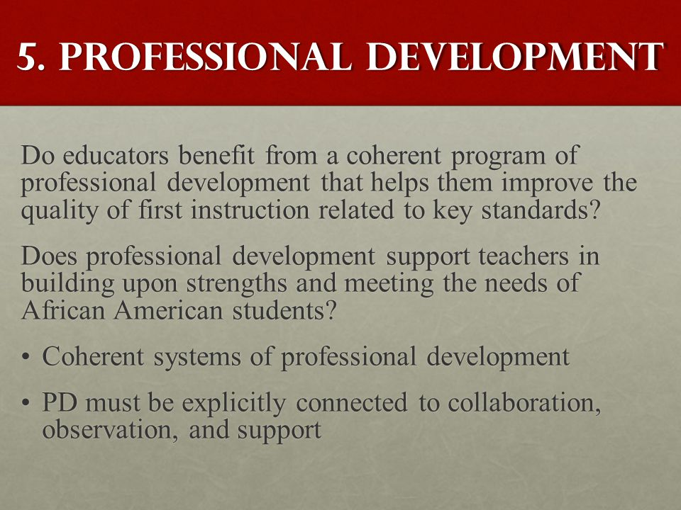 5. Professional development Do educators benefit from a coherent program of professional development that helps them improve the quality of first inst