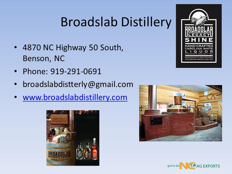 Broadslab Distillery 4870 NC Highway 50 South, Benson, NC Phone: 919-291-0691 broadslabdistterly@gmail.com www.broadslabdistillery.com