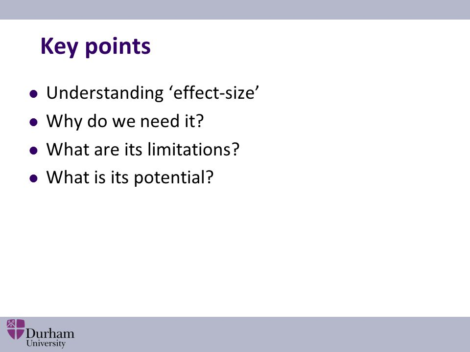 Key points Understanding 'effect-size' Why do we need it.