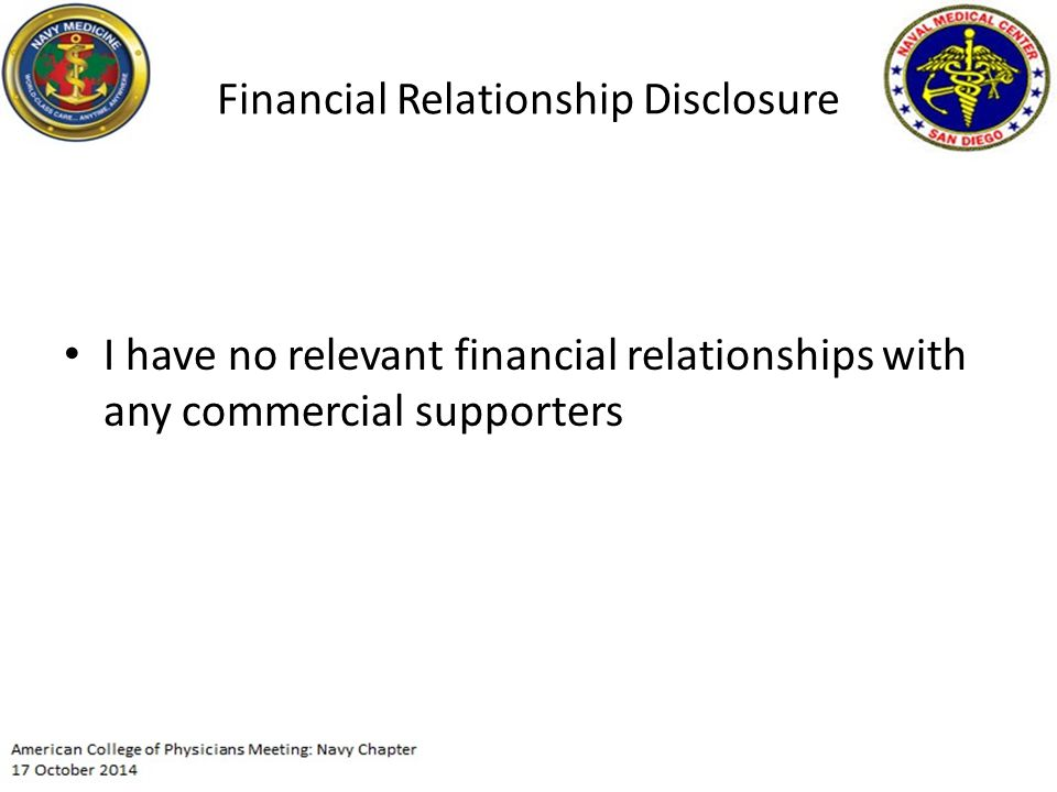 Financial Relationship Disclosure I have no relevant financial relationships with any commercial supporters