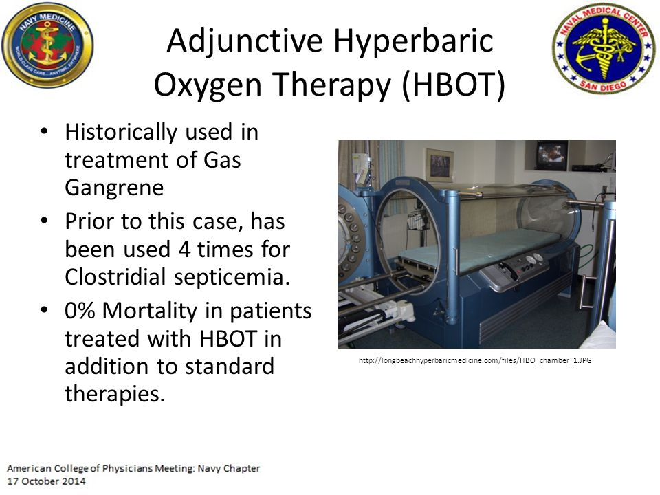 Adjunctive Hyperbaric Oxygen Therapy (HBOT) Historically used in treatment of Gas Gangrene Prior to this case, has been used 4 times for Clostridial septicemia.