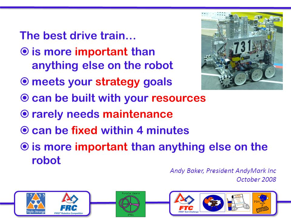 The best drive train…  is more important than anything else on the robot  meets your strategy goals  can be built with your resources  rarely need