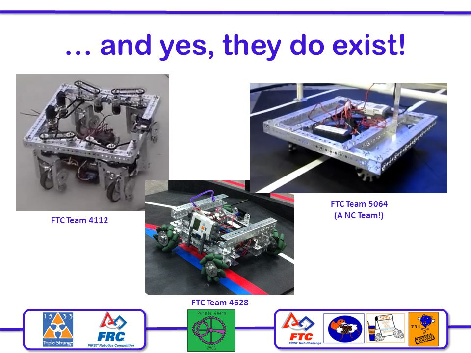 … and yes, they do exist! FTC Team 4112 FTC Team 4628 FTC Team 5064 (A NC Team!)