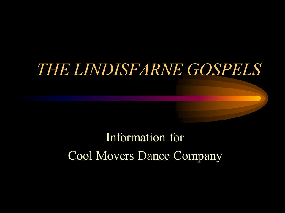 THE LINDISFARNE GOSPELS Information for Cool Movers Dance Company
