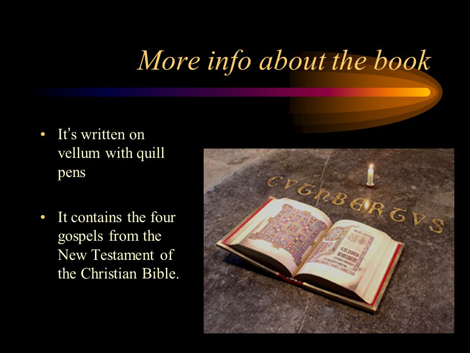 More info about the book It's written on vellum with quill pens It contains the four gospels from the New Testament of the Christian Bible.