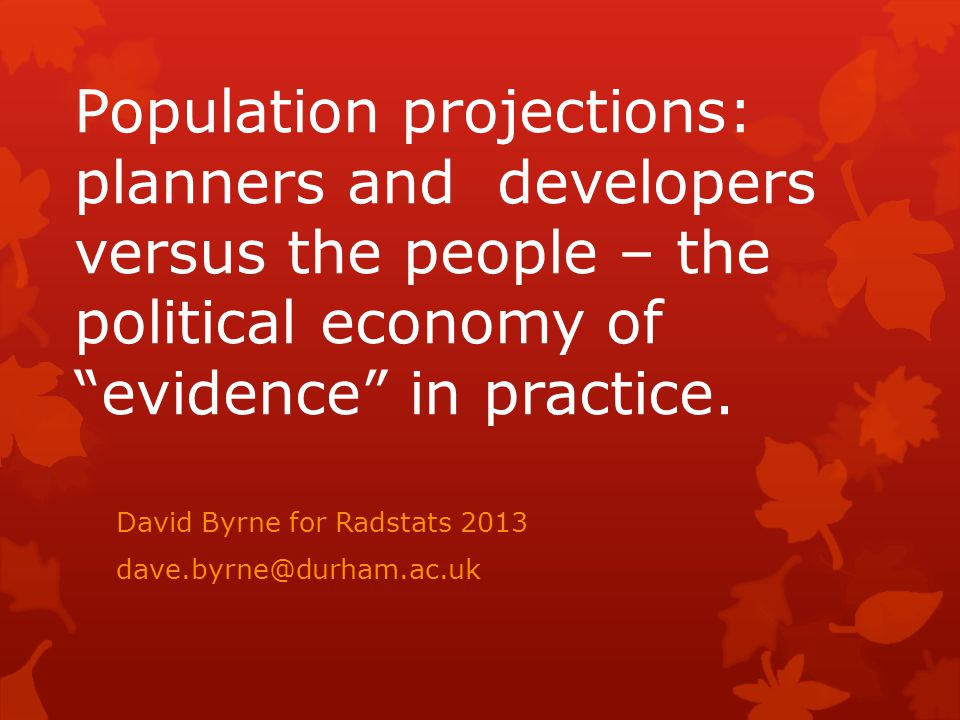 Population projections: planners and developers versus the people – the political economy of evidence in practice.