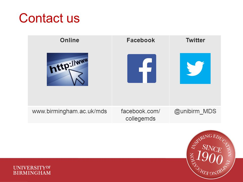 Contact us OnlineFacebookTwitter www.birmingham.ac.uk/mdsfacebook.com/ collegemds @unibirm_MDS