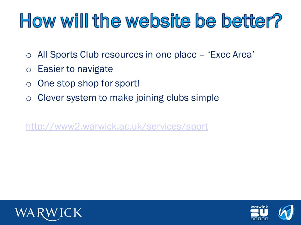 o All Sports Club resources in one place – 'Exec Area' o Easier to navigate o One stop shop for sport.