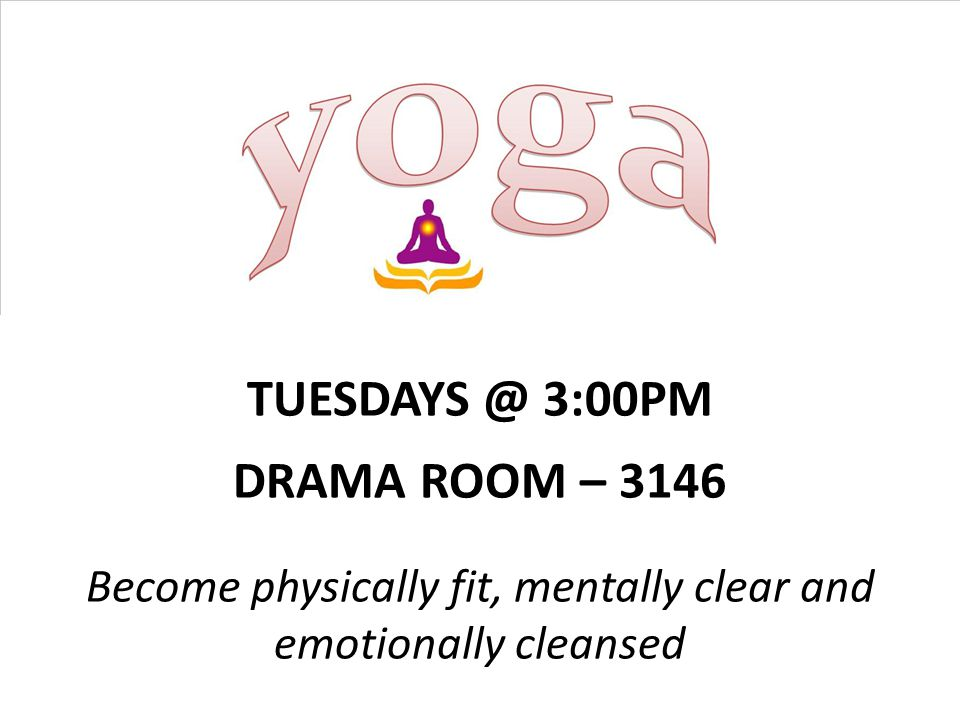 TUESDAYS @ 3:00PM DRAMA ROOM – 3146 Become physically fit, mentally clear and emotionally cleansed.