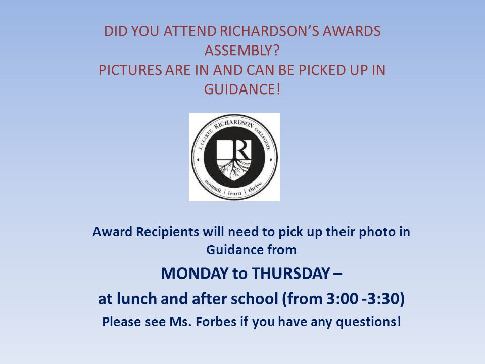 DID YOU ATTEND RICHARDSON'S AWARDS ASSEMBLY? PICTURES ARE IN AND CAN BE PICKED UP IN GUIDANCE! Award Recipients will need to pick up their photo in Gu