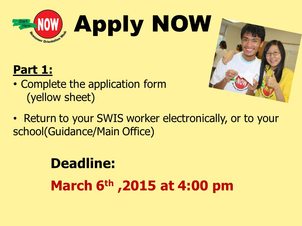 Part 1: Complete the application form (yellow sheet) Return to your SWIS worker electronically, or to your school(Guidance/Main Office) Deadline: Marc