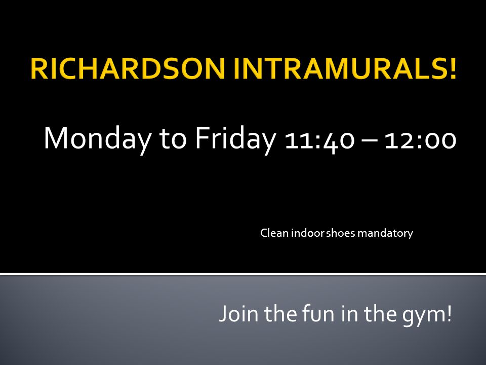 Monday to Friday 11:40 – 12:00 Join the fun in the gym! Clean indoor shoes mandatory
