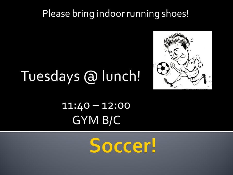 Wednesdays @ lunch! 11:40 – 12:00 GYM B/C Please bring indoor running shoes!