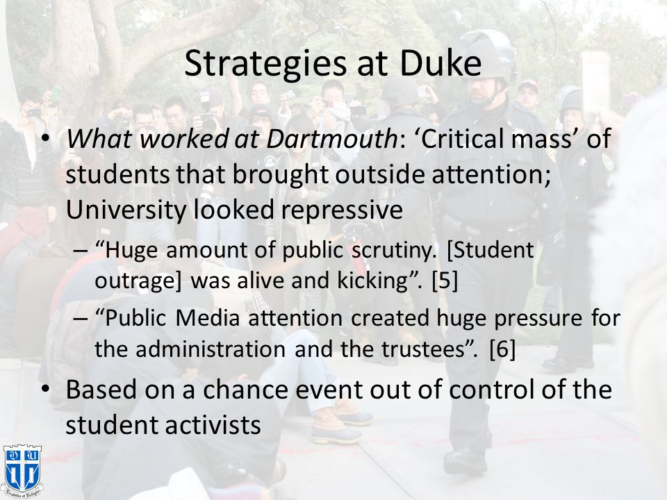 "Strategies at Duke What worked at Dartmouth: 'Critical mass' of students that brought outside attention; University looked repressive – ""Huge amount o"