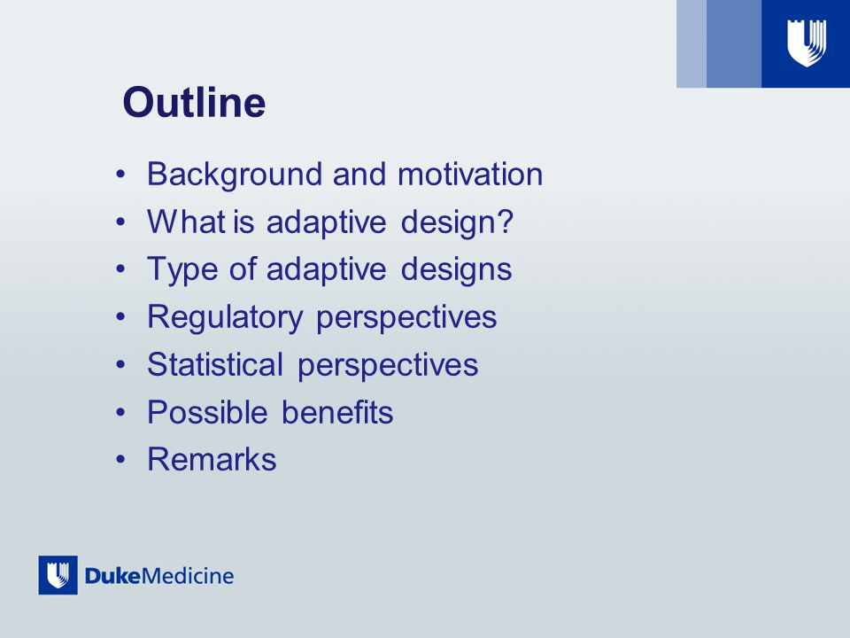 Outline Background and motivation What is adaptive design.