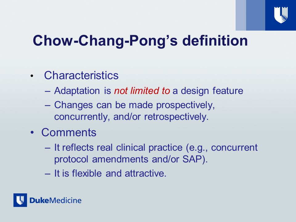Chow-Chang-Pong's definition Characteristics –Adaptation is not limited to a design feature –Changes can be made prospectively, concurrently, and/or retrospectively.