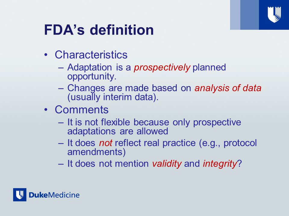 FDA's definition Characteristics –Adaptation is a prospectively planned opportunity.