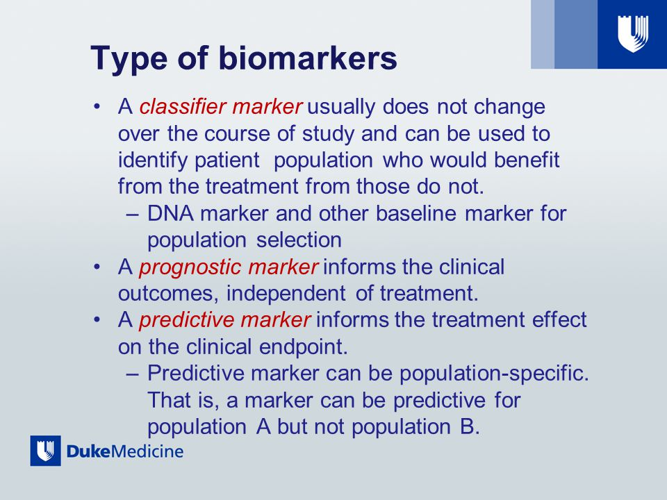 Type of biomarkers A classifier marker usually does not change over the course of study and can be used to identify patient population who would benefit from the treatment from those do not.