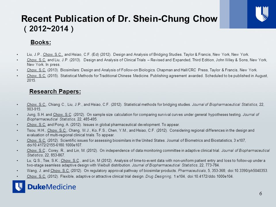 Recent Publication of Dr. Shein-Chung Chow ( 2012~2014 ) Books: Liu, J.P., Chow, S.C., and Hsiao, C.F. (Ed) (2012). Design and Analysis of Bridging St