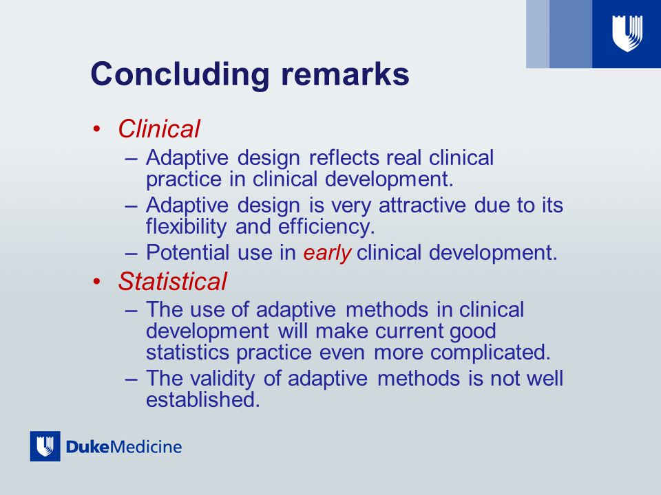 Concluding remarks Clinical –Adaptive design reflects real clinical practice in clinical development.