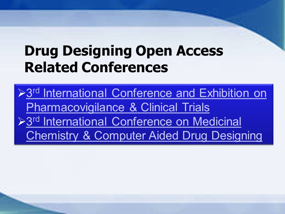 Drug Designing Open Access Related Conferences  3 rd International Conference and Exhibition on Pharmacovigilance & Clinical Trials 3 rd International Conference and Exhibition on Pharmacovigilance & Clinical Trials  3 rd International Conference on Medicinal Chemistry & Computer Aided Drug Designing 3 rd International Conference on Medicinal Chemistry & Computer Aided Drug Designing  3 rd International Conference and Exhibition on Pharmacovigilance & Clinical Trials 3 rd International Conference and Exhibition on Pharmacovigilance & Clinical Trials  3 rd International Conference on Medicinal Chemistry & Computer Aided Drug Designing 3 rd International Conference on Medicinal Chemistry & Computer Aided Drug Designing