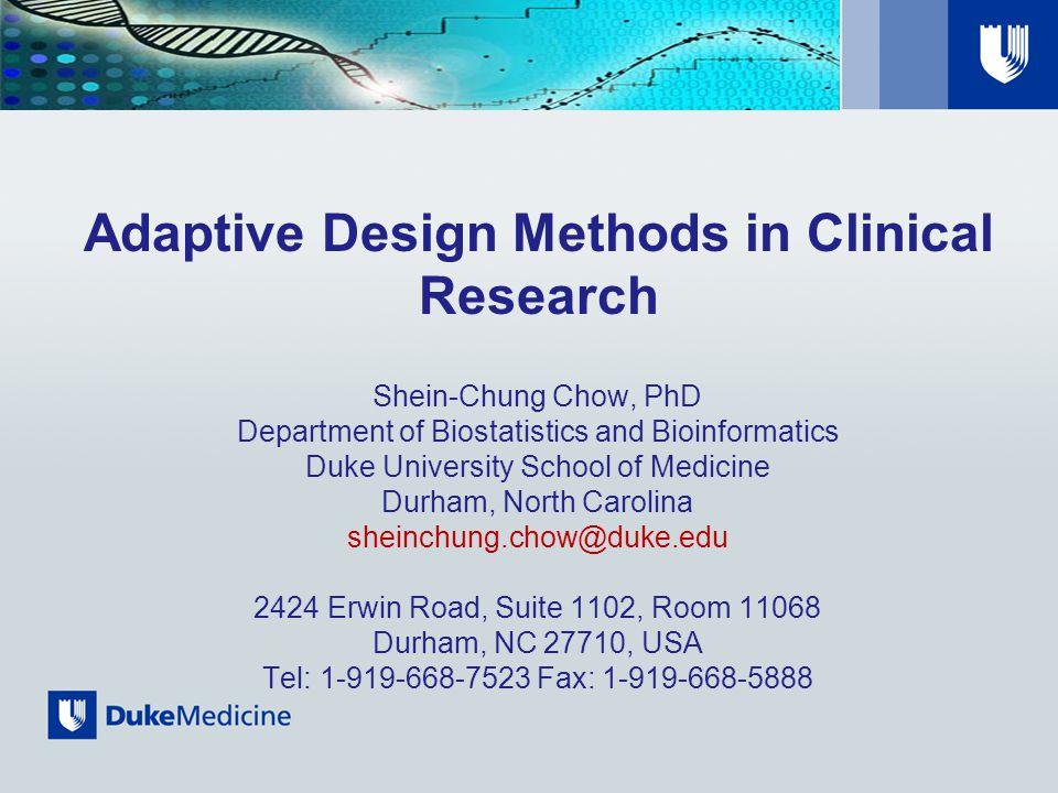 Adaptive Design Methods in Clinical Research Shein-Chung Chow, PhD Department of Biostatistics and Bioinformatics Duke University School of Medicine D