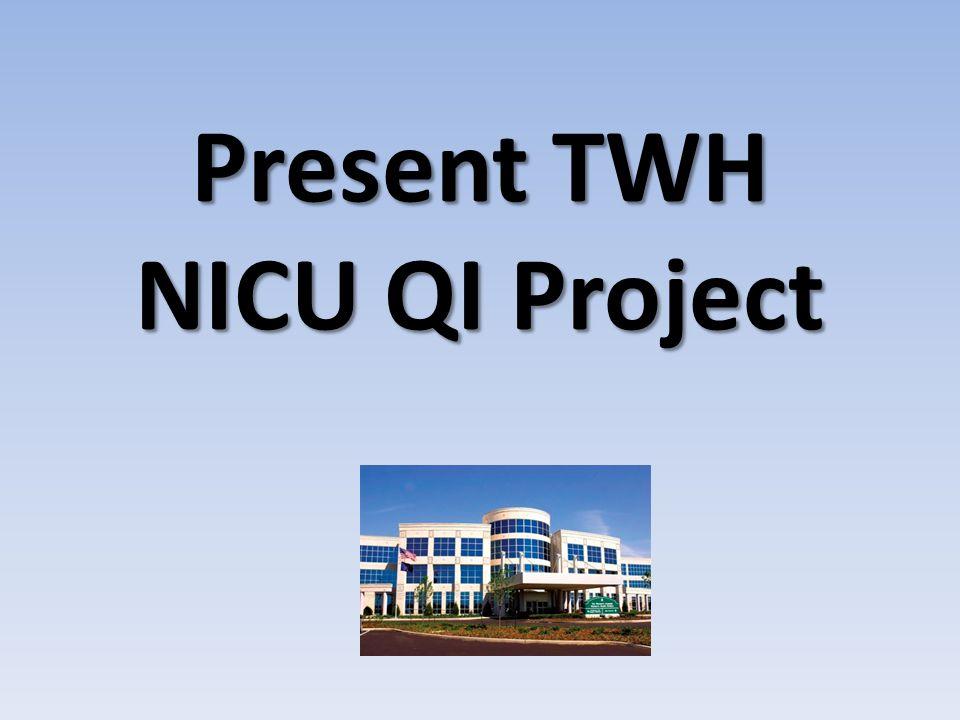 Present TWH NICU QI Project