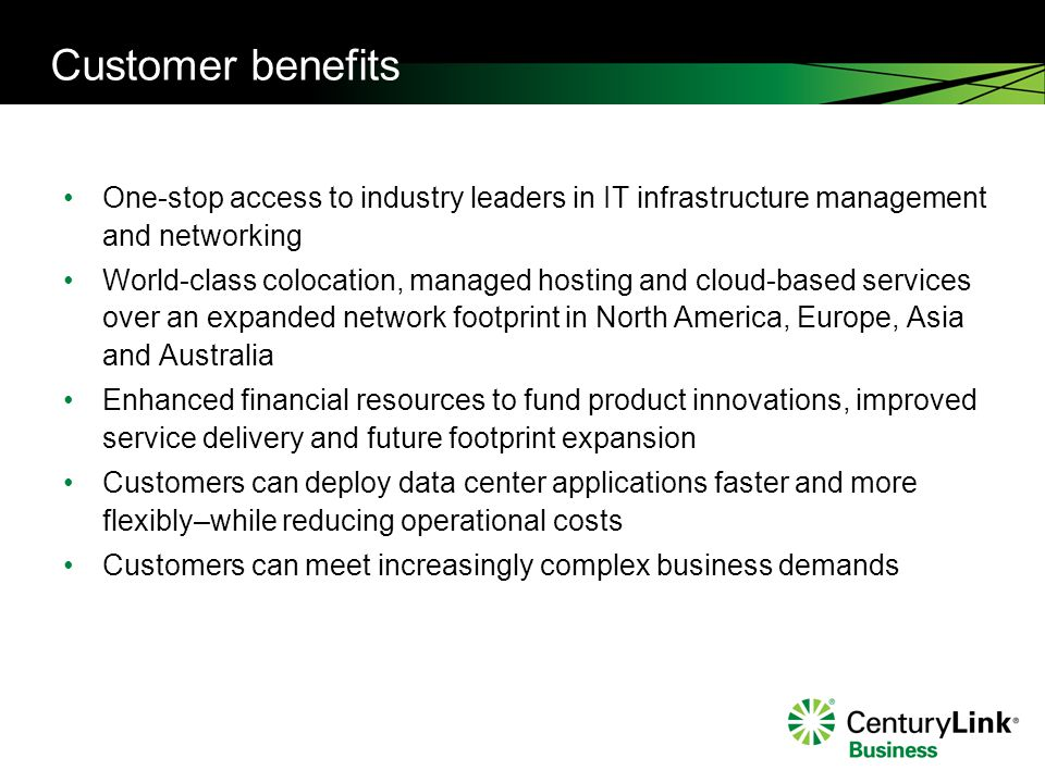Customer benefits One-stop access to industry leaders in IT infrastructure management and networking World-class colocation, managed hosting and cloud