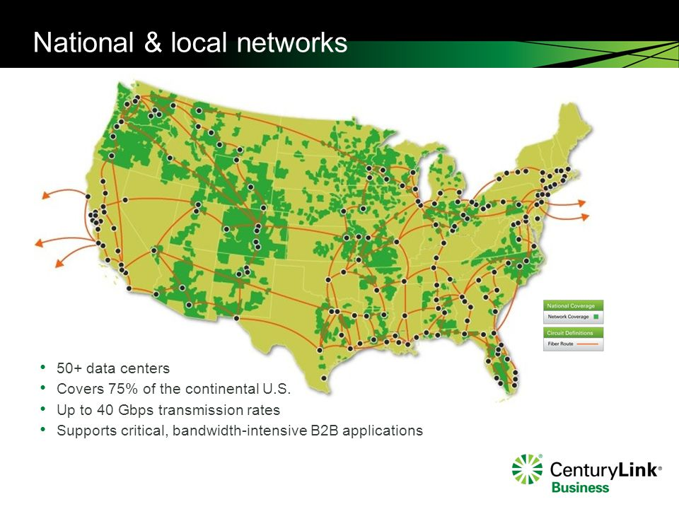 National & local networks 50+ data centers Covers 75% of the continental U.S. Up to 40 Gbps transmission rates Supports critical, bandwidth-intensive