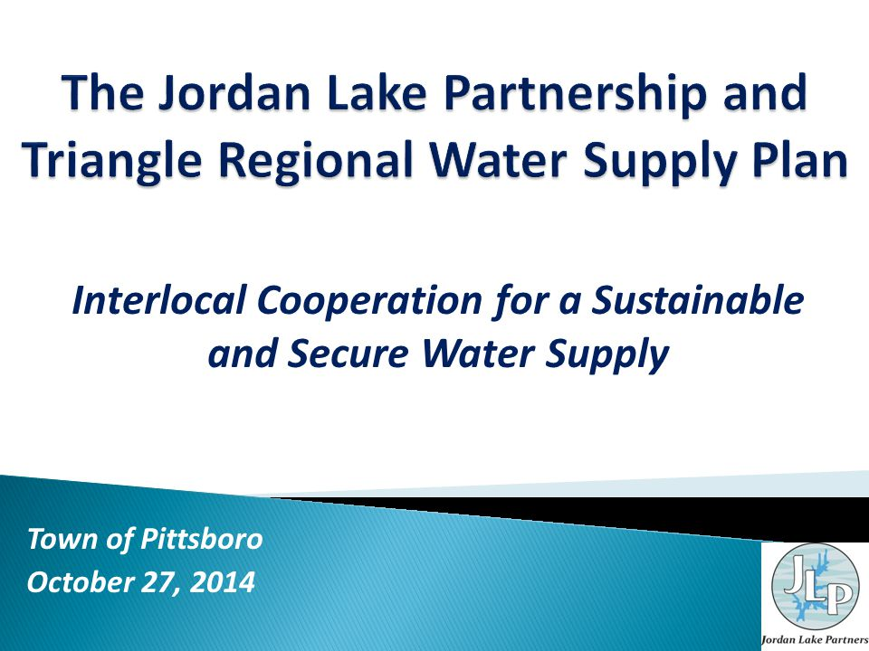 Interlocal Cooperation for a Sustainable and Secure Water Supply Town of Pittsboro October 27, 2014