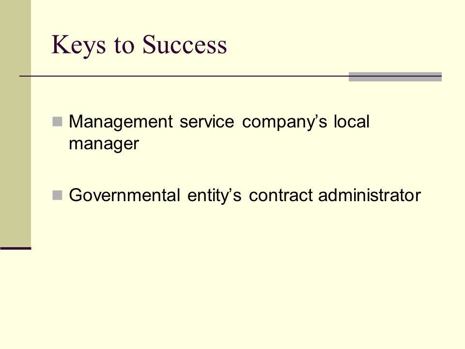 Keys to Success Management service company's local manager Governmental entity's contract administrator