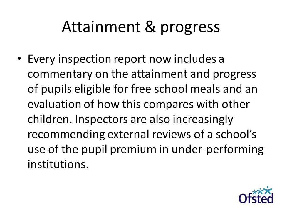 Attainment & progress Every inspection report now includes a commentary on the attainment and progress of pupils eligible for free school meals and an