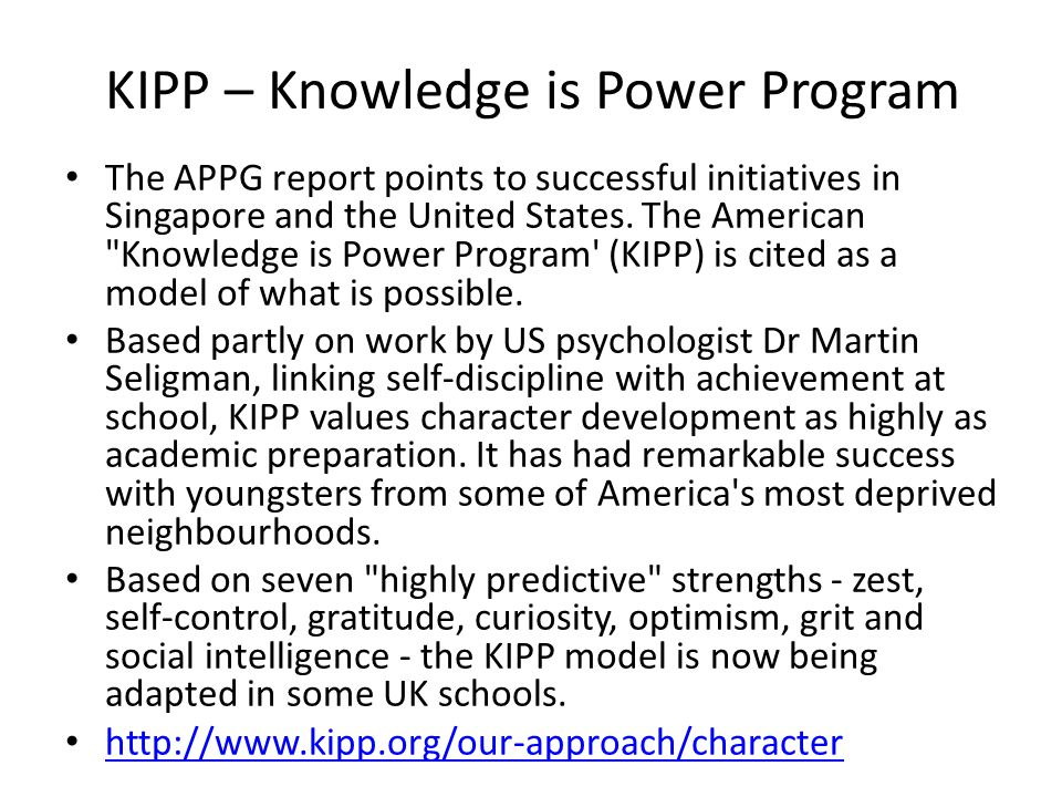 KIPP – Knowledge is Power Program The APPG report points to successful initiatives in Singapore and the United States. The American