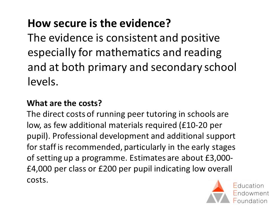 How secure is the evidence? The evidence is consistent and positive especially for mathematics and reading and at both primary and secondary school le