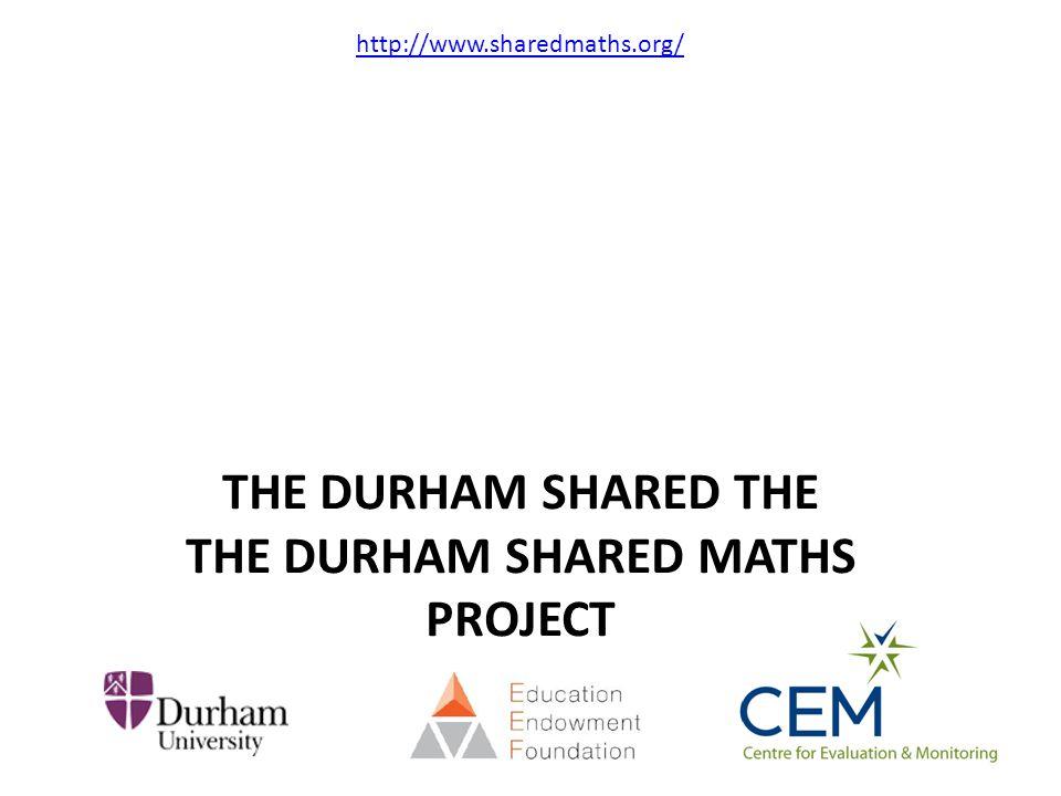 THE DURHAM SHARED THE THE DURHAM SHARED MATHS PROJECT http://www.sharedmaths.org/