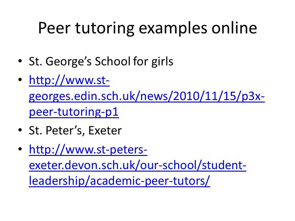 Peer tutoring examples online St. George's School for girls http://www.st- georges.edin.sch.uk/news/2010/11/15/p3x- peer-tutoring-p1 http://www.st- ge