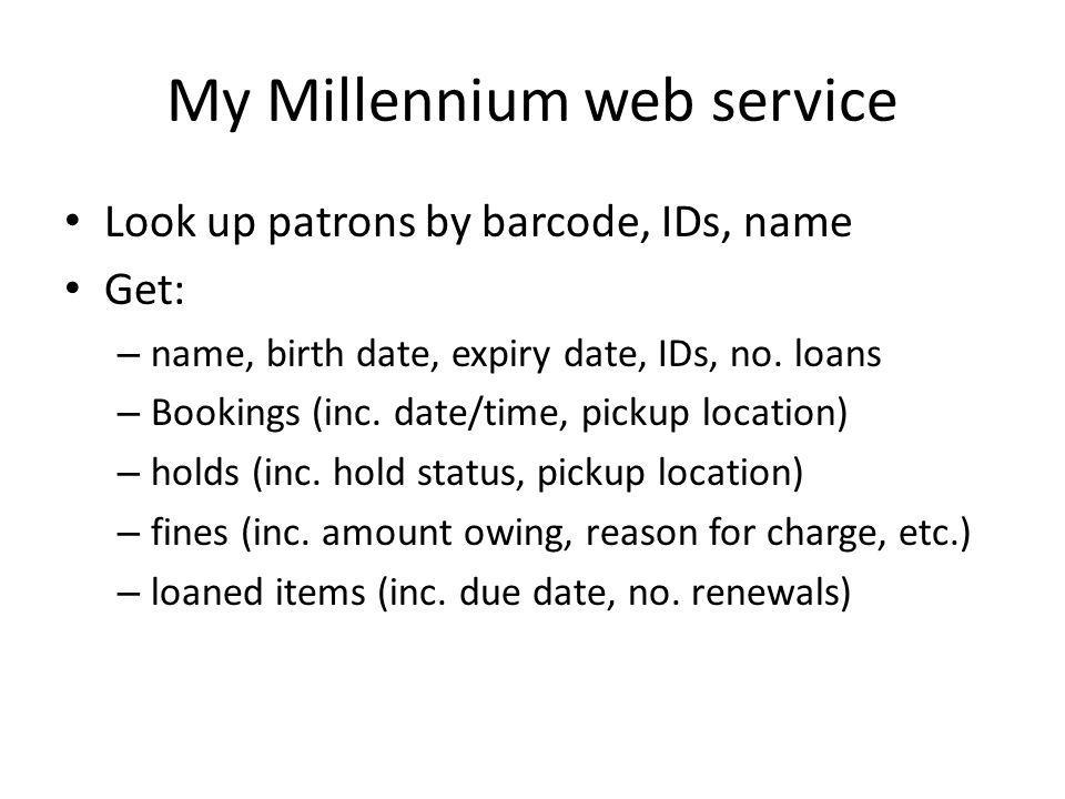 My Millennium web service (2) Data includes: – title, URL link to OPAC, item/bib no.
