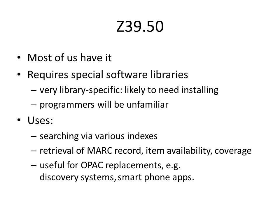 Z39.50 (2) Searching by record keys – ISBN:find @attr 1=4 0596000278 – ISSN:find @attr 1=8 0013-8266 – Bib number:find @attr 1=12 b1734646 Searching can be scoped, e.g.