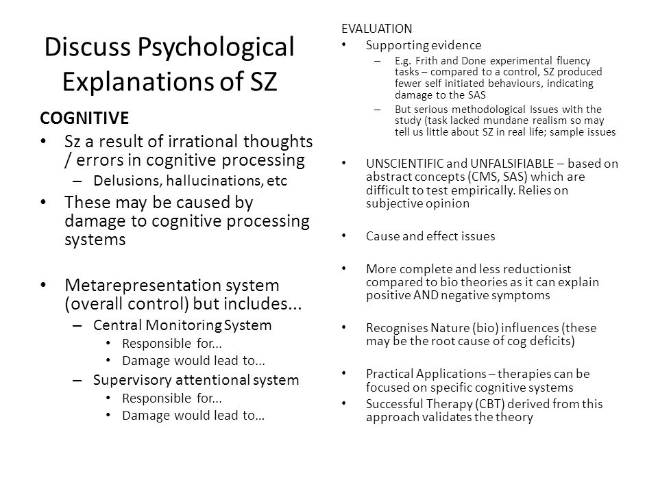 Discuss Psychological Explanations of SZ COGNITIVE Sz a result of irrational thoughts / errors in cognitive processing – Delusions, hallucinations, et