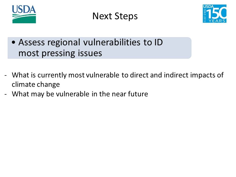 Assess regional vulnerabilities to ID most pressing issues -What is currently most vulnerable to direct and indirect impacts of climate change -What m