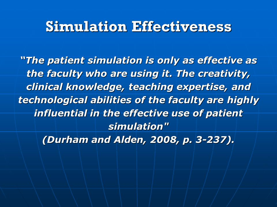 Simulation Effectiveness The patient simulation is only as effective as the faculty who are using it.