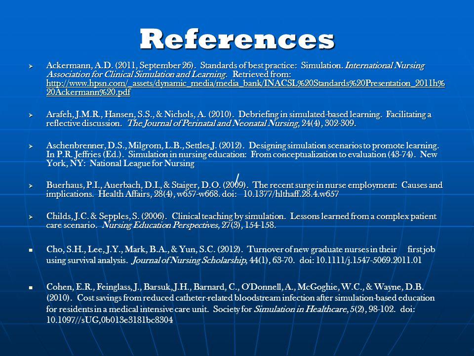 References  Ackermann, A.D. (2011, September 26). Standards of best practice: Simulation. International Nursing Association for Clinical Simulation a