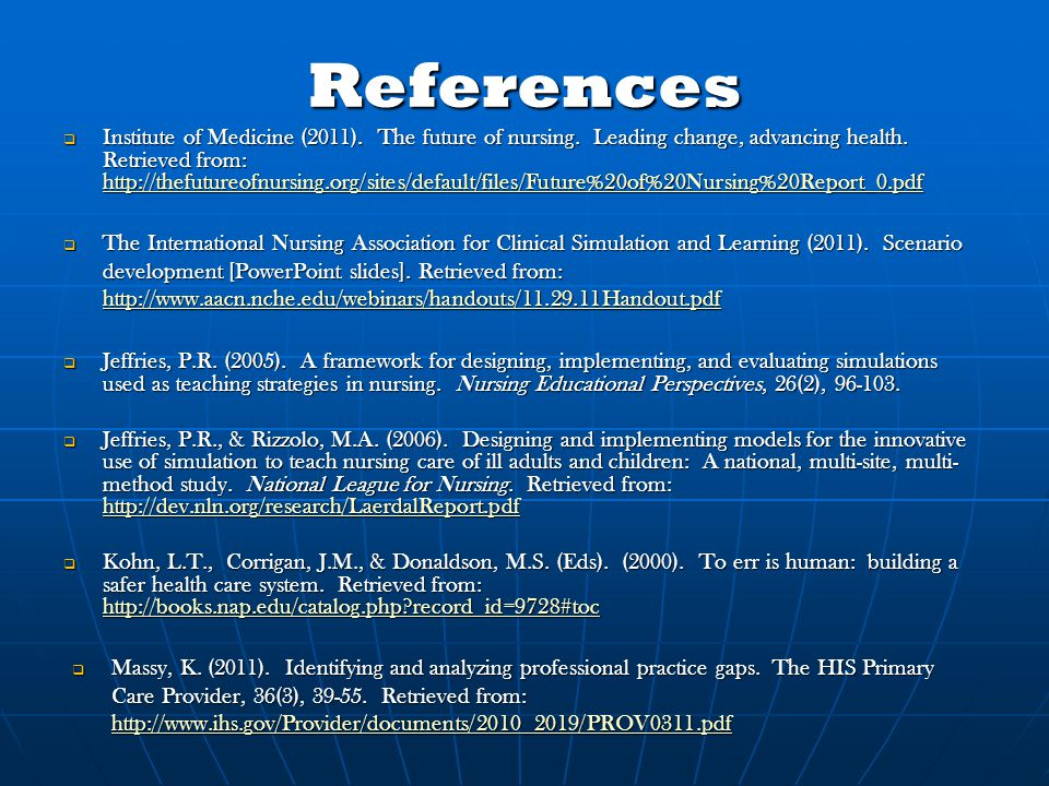 References  Institute of Medicine (2011). The future of nursing. Leading change, advancing health. Retrieved from: http://thefutureofnursing.org/site