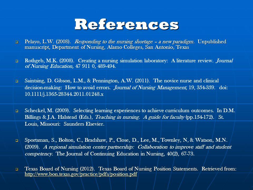 References  Pelayo, L.W. (2008). Responding to the nursing shortage – a new paradigm. Unpublished manuscript, Department of Nursing, Alamo Colleges,